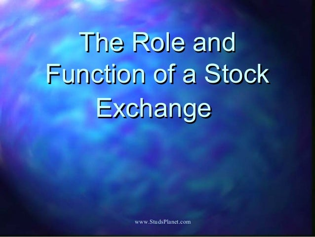 The Role andThe Role and Function of a StockFunction of a Stock ExchangeExchange www.StudsPlanet.com