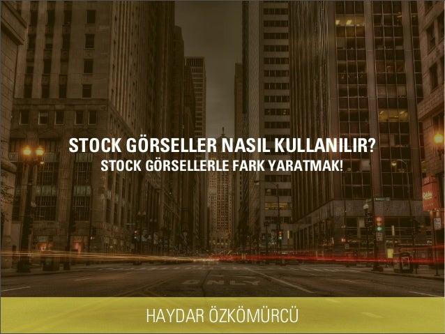 STOCK GÖRSELLER NASIL KULLANILIR?  STOCK GÖRSELLERLE FARK YARATMAK!  HAYDAR ÖZKÖMÜRCÜ