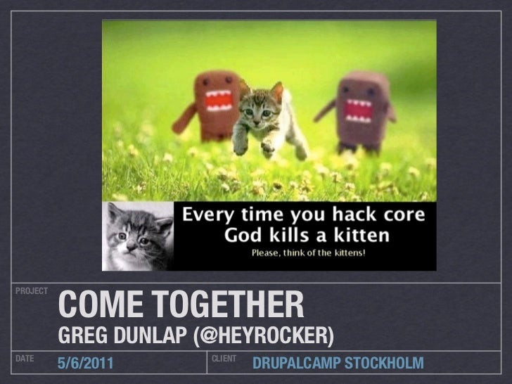 COME TOGETHERPROJECT          GREG DUNLAP (@HEYROCKER)DATE                   CLIENT          5/6/2011              DRUPALC...