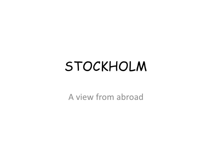 STOCKHOLM<br />A viewfromabroad<br />