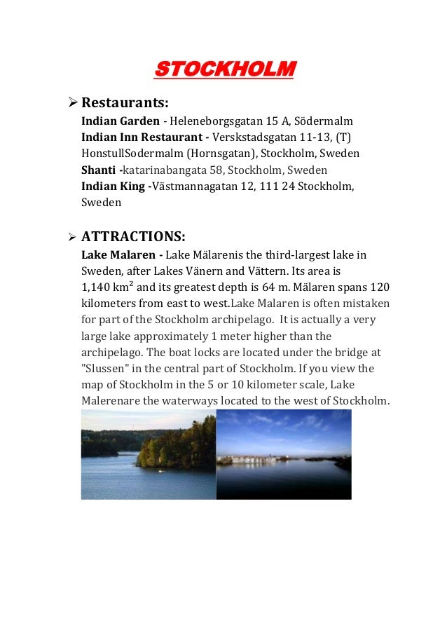 STOCKHOLM Restaurants:    Indian Garden - Heleneborgsgatan 15 A, Södermalm    Indian Inn Restaurant - Verskstadsgatan 11-...