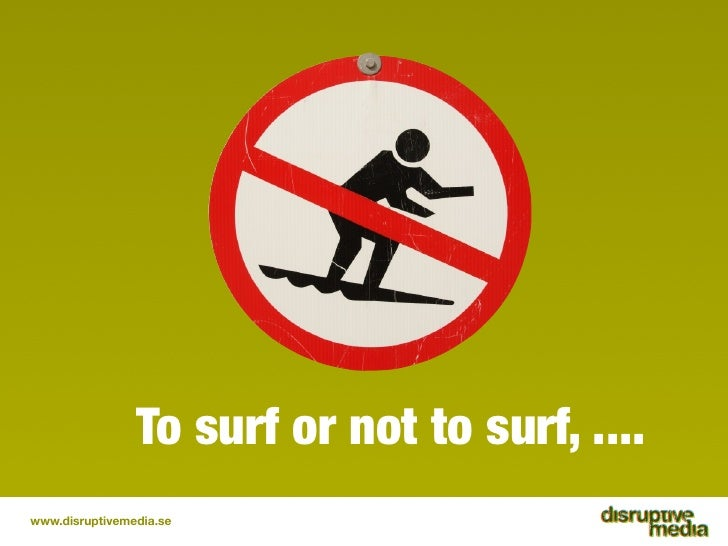 To surf or not to surf, .... www.disruptivemedia.se