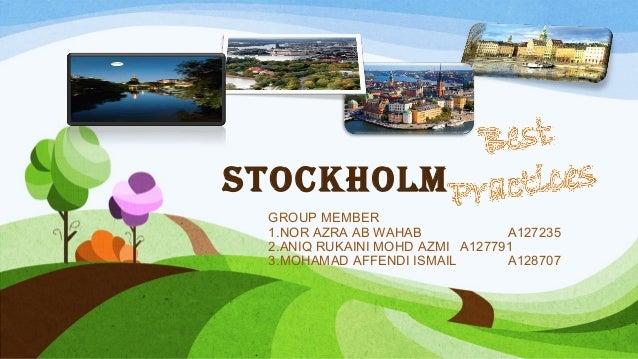 StockholmGROUP MEMBER1.NOR AZRA AB WAHAB A1272352.ANIQ RUKAINI MOHD AZMI A1277913.MOHAMAD AFFENDI ISMAIL A128707