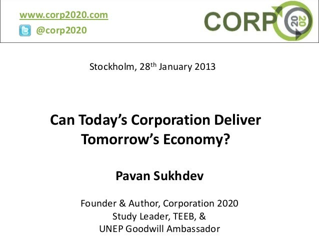 www.corp2020.com  @corp2020            Stockholm, 28th January 2013     Can Today's Corporation Deliver         Tomorrow's...