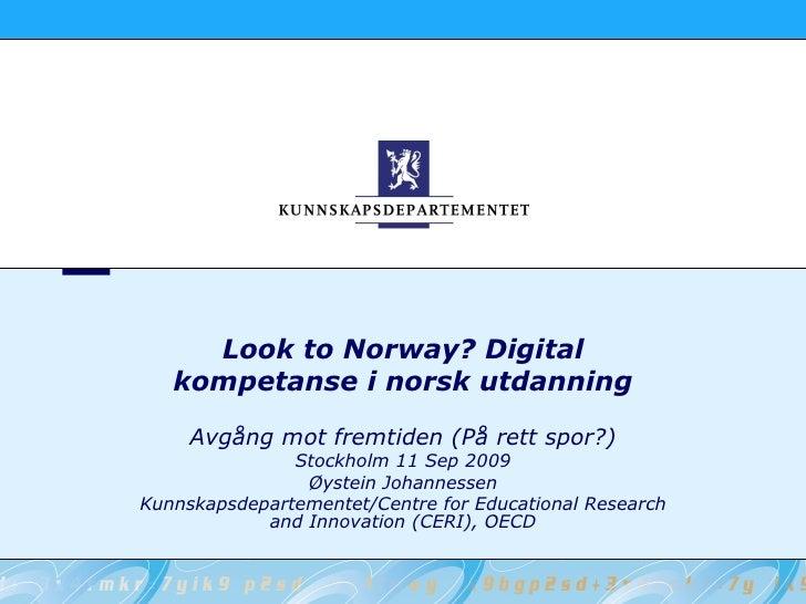 Look to Norway? Digital    kompetanse i norsk utdanning      Avgång mot fremtiden (På rett spor?)                Stockholm...