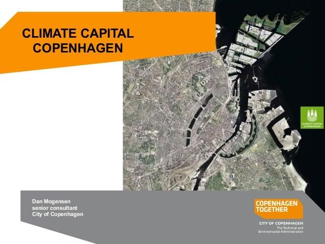 CLIMATE CAPITAL COPENHAGEN Dan Mogensen senior consultant City of Copenhagen