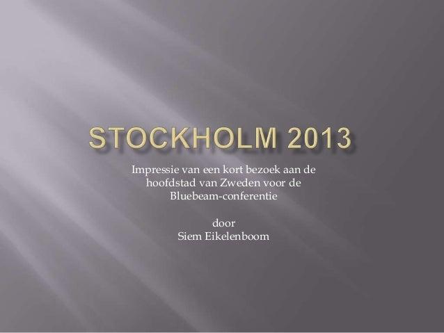 Impressie van een kort bezoek aan de hoofdstad van Zweden voor de Bluebeam-conferentie door Siem Eikelenboom