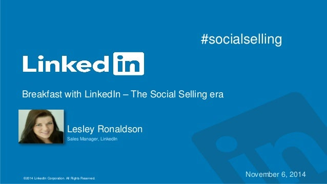 Breakfast with LinkedIn – The Social Selling era  ©2014 LinkedIn Corporation. All Rights Reserved.  Lesley Ronaldson  Sale...