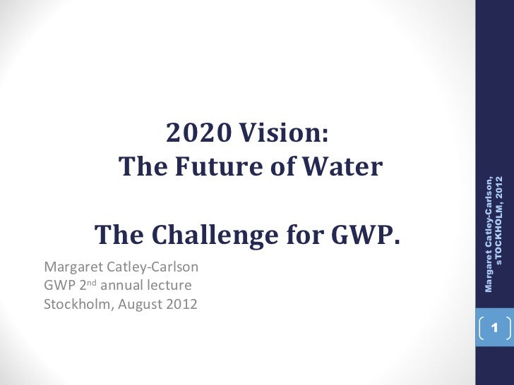 2020 Vision:           The Future of Water                                      sTOCKHOLM, 2012                           ...