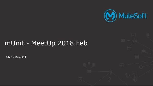 mUnit - MeetUp 2018 Feb Albin - MuleSoft