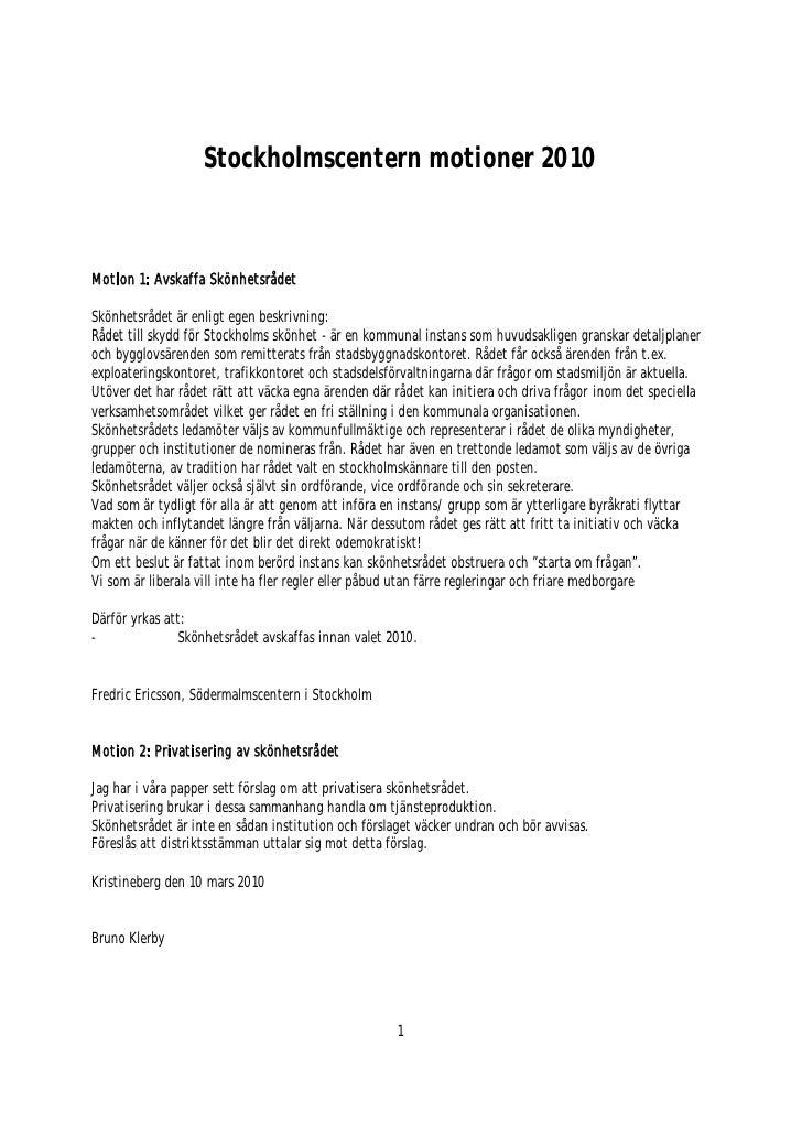 Stockholmscentern motioner 2010    Motion 1: Avskaffa Skönhetsrådet  Skönhetsrådet är enligt egen beskrivning: Rådet till ...