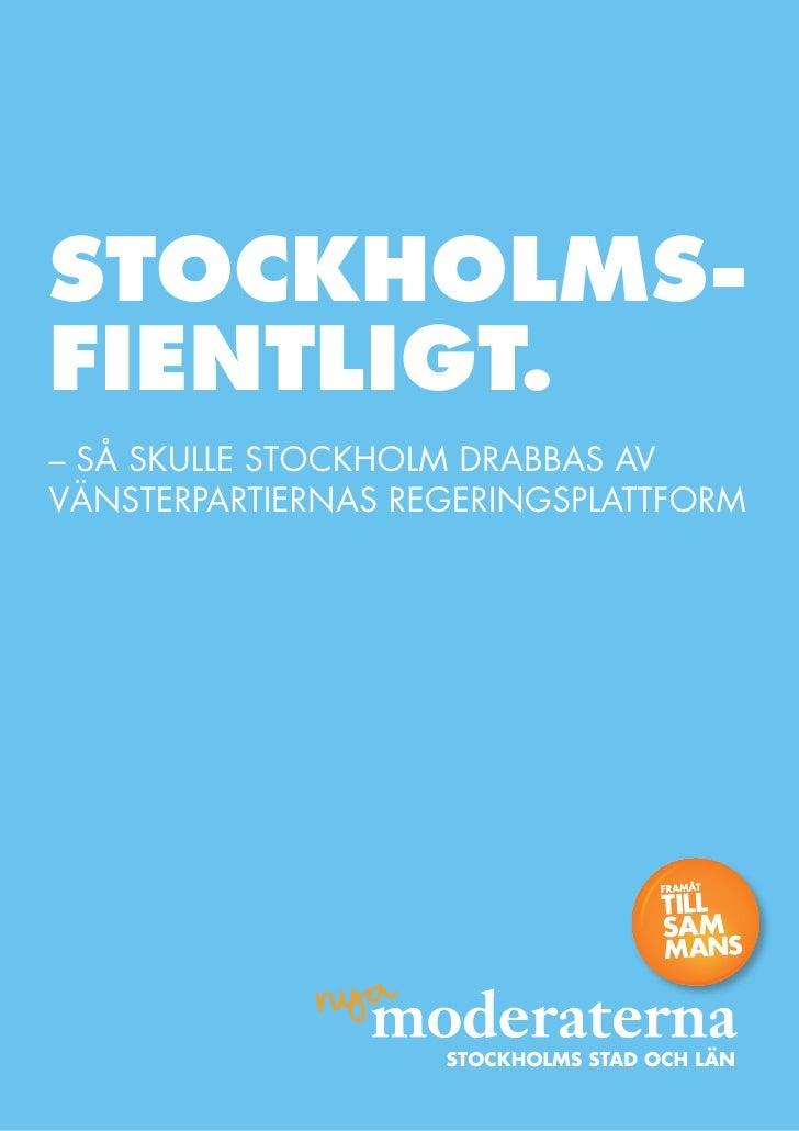 StockholmS- fientligt. – Så Skulle Stockholm drabbaS av vänSterpartiernaS regeringSplattform                              ...