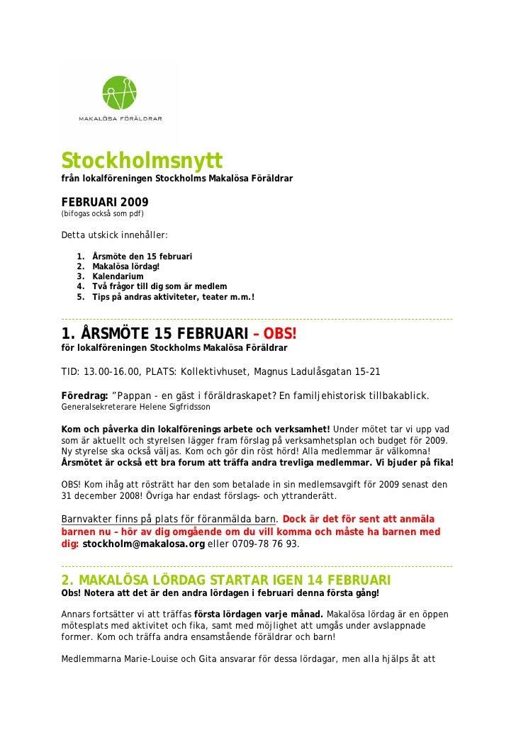 Stockholmsnytt från lokalföreningen Stockholms Makalösa Föräldrar  FEBRUARI 2009 (bifogas också som pdf)  Detta utskick in...