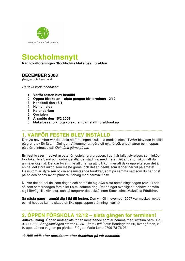 Stockholmsnytt från lokalföreningen Stockholms Makalösa Föräldrar   DECEMBER 2008 (bifogas också som pdf)  Detta utskick i...
