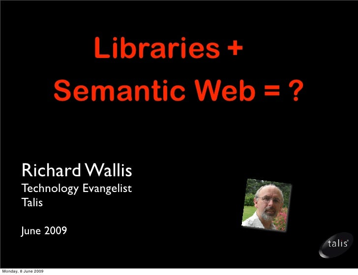 Libraries +                       Semantic Web = ?          Richard Wallis         Technology Evangelist         Talis    ...