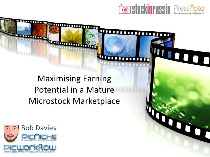 Maximising Earning Potential in a Mature Microstock Marketplace<br />Bob Davies<br />