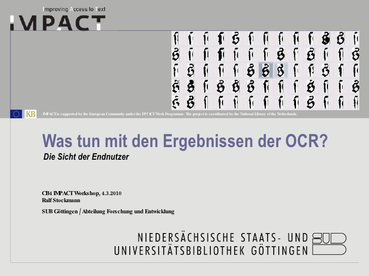 Was tun mit den Ergebnissen der OCR? Die Sicht der Endnutzer CB4 IMPACT Workshop, 4.3.2010 Ralf  Stockmann SUB Göttingen /...