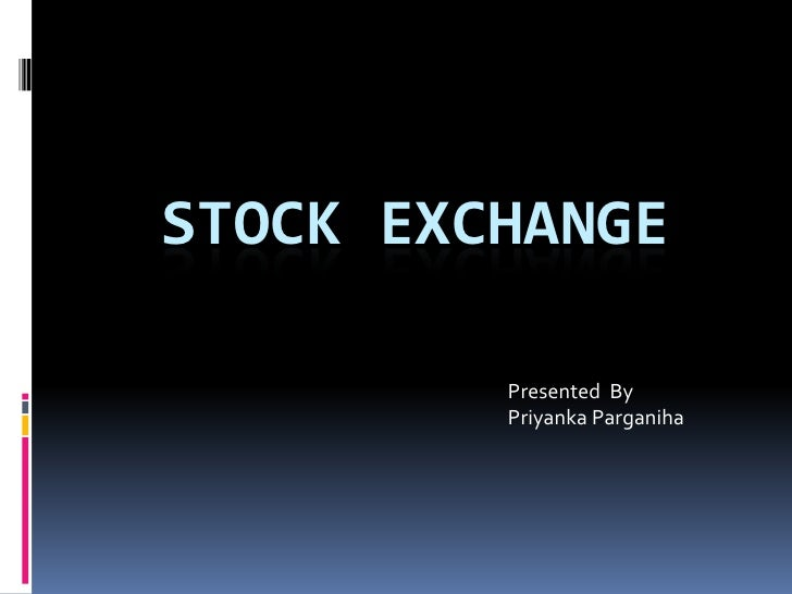 STOCK EXCHANGE<br />                                                                                           Presented  ...