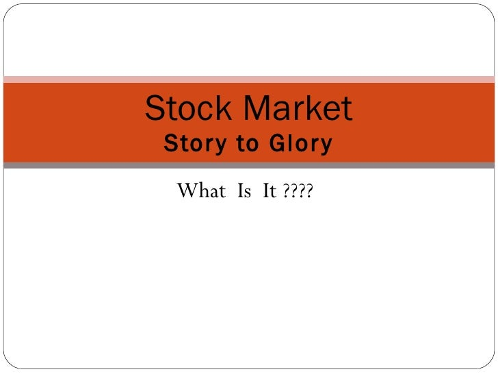 What  Is  It ???? Stock Market Story to Glory