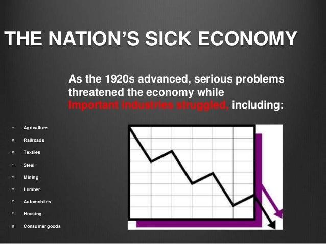 THE NATION'S SICK ECONOMYAgricultureRailroadsTextilesSteelMiningLumberAutomobilesHousingConsumer goodsAs the 1920s advance...