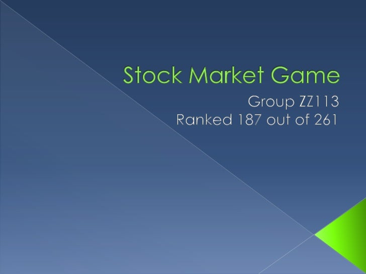 Stock Market Game<br />Group ZZ113<br />Ranked 187 out of 261<br />