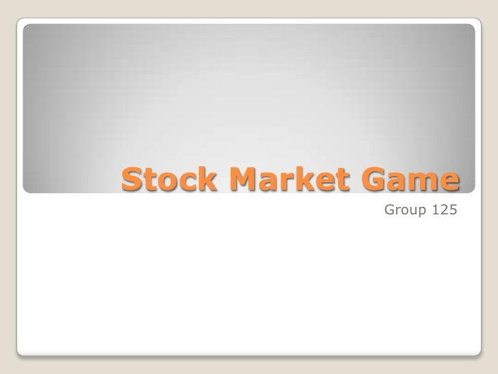 Stock Market Game<br />Group 125<br />