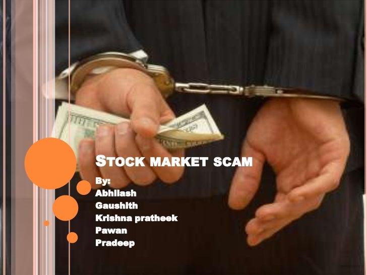 STOCK MARKET SCAMBy:AbhilashGaushithKrishna pratheekPawanPradeep
