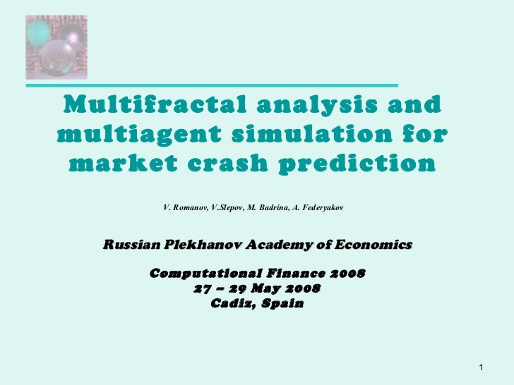 Multifractal analysis and multiagent simulation for market crash prediction V. Romanov, V.Slepov, M. Badrina, A. Federyako...