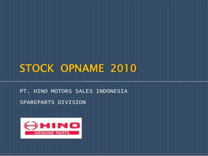 STOCK  OPNAME  2010<br />PT. HINO MOTORS SALES INDONESIA<br />SPAREPARTS DIVISION<br />