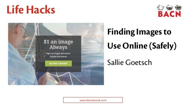 Finding Images to Use Online (Safely) Life Hacks Sallie Goetsch www.bacnetwork.com
