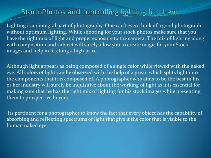 Lighting is an integral part of photography. One can't even think of a good photographwithout optimum lighting. While shoo...