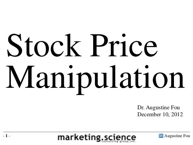 Stock Price Manipulation Dr. Augustine Fou December 10, 2012 Augustine Fou- 1 -