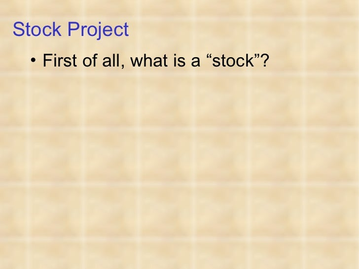 """Stock Project  • First of all, what is a """"stock""""?"""
