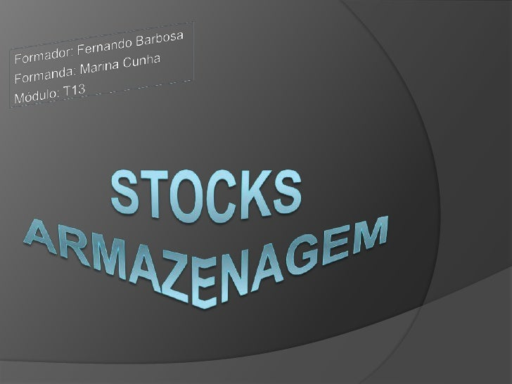Formador: Fernando Barbosa<br />Formanda: Marina Cunha<br />Módulo: T13<br />StocksArmazenagem<br />