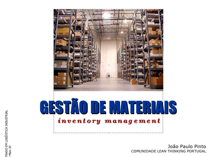 GESTÃO DE MATERIAIS i n v e n t o r y  m a n a g e m e n t MESTRADO EM LOGÍSTICA INDUSTRIAL 2010 Maio 20 João Paulo Pinto ...