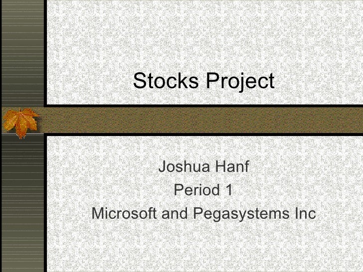 Stocks Project Joshua Hanf Period 1 Microsoft and Pegasystems Inc