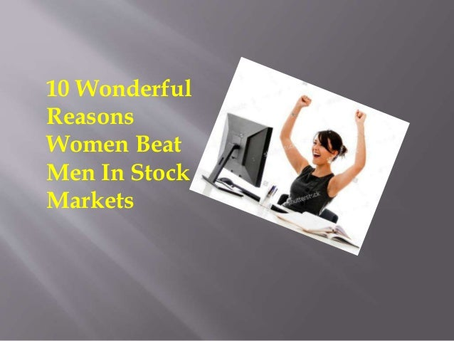 10 Wonderful Reasons Women Beat Men In Stock Markets