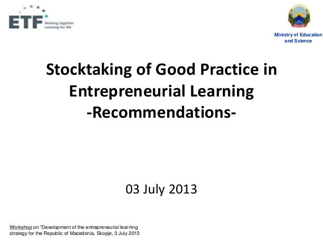Stocktaking of Good Practice in Entrepreneurial Learning -Recommendations- 03 July 2013 Ministry of Education and Science ...