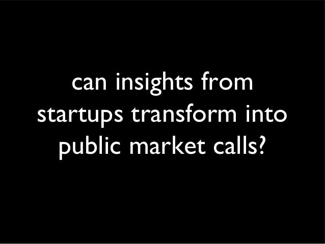 can insights from  startups transform into  public market calls?