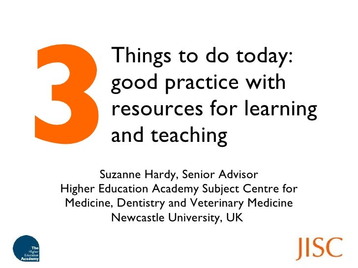 Things to do today: good practice with resources for learning and teaching <ul><li>Suzanne Hardy, Senior Advisor </li></ul...