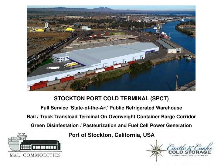 STOCKTON PORT COLD TERMINAL (SPCT)     Full Service 'State-of-the-Art' Public Refrigerated WarehouseRail / Truck Transload...