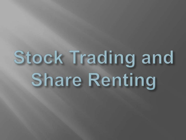 Stock Trading and                                            Share Renting<br />