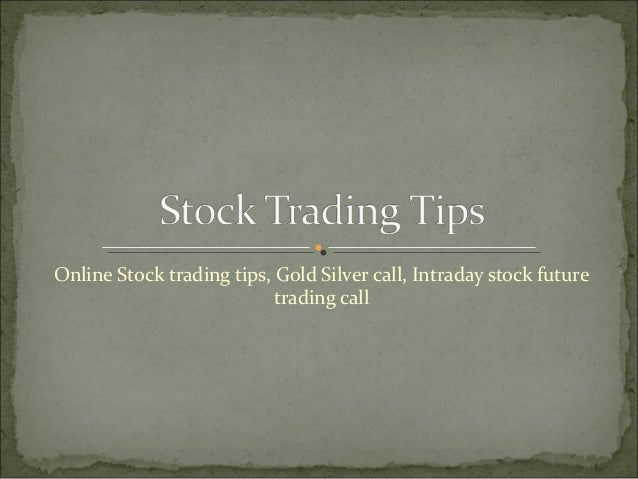 Online Stock trading tips, Gold Silver call, Intraday stock future                           trading call