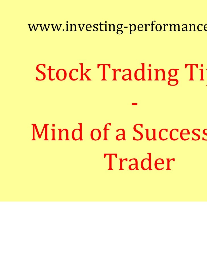 www.investing-performance.comStock Trading Tips          -Mind of a Successful      Trader