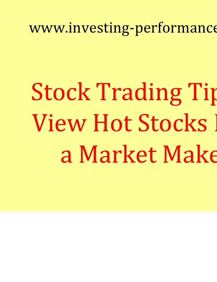 www.investing-performance.comStock Trading Tips--View Hot Stocks Like   a Market Maker