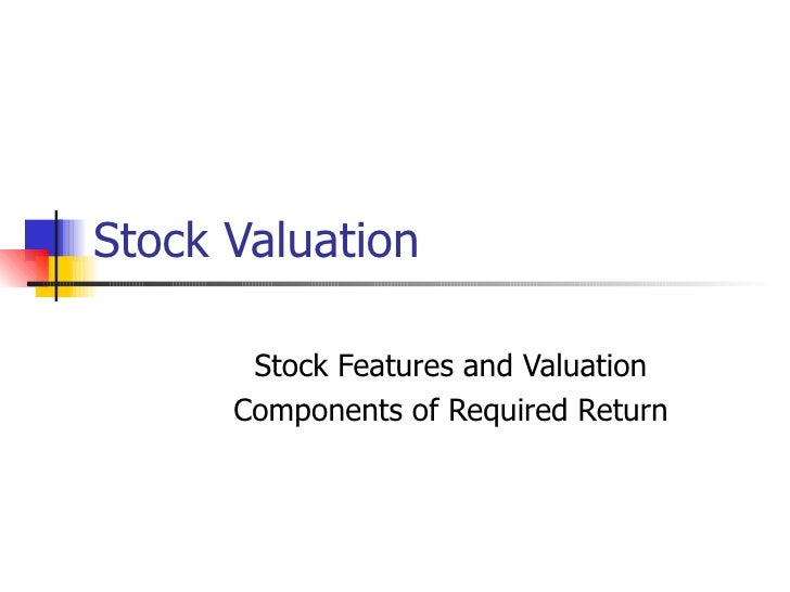 Stock Valuation Stock Features and Valuation Components of Required Return