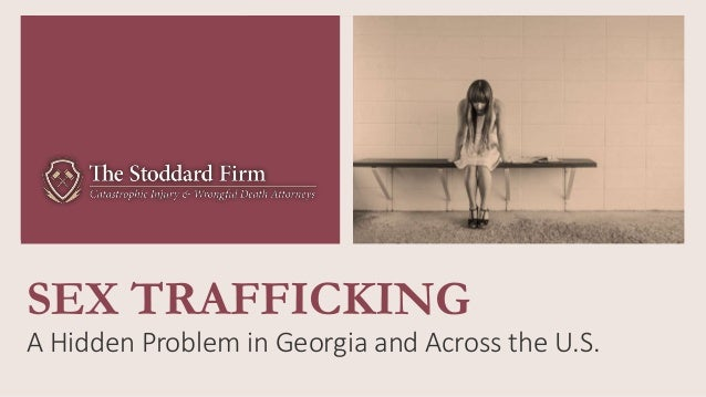 SEX TRAFFICKING A Hidden Problem in Georgia and Across the U.S.