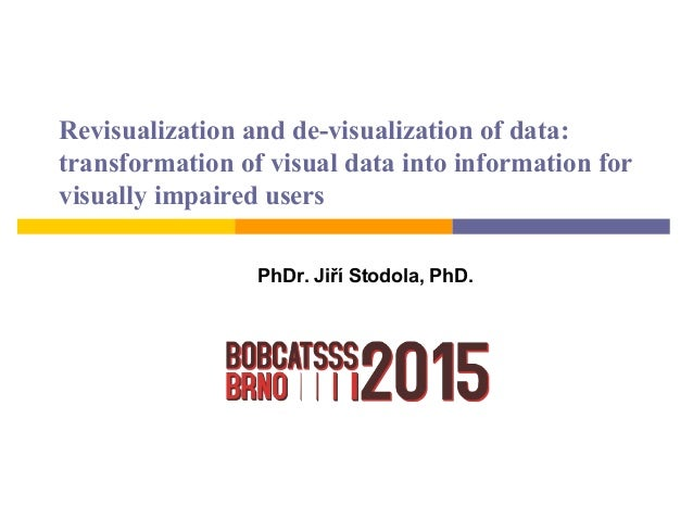 Revisualization and de-visualization of data: transformation of visual data into information for visually impaired users P...