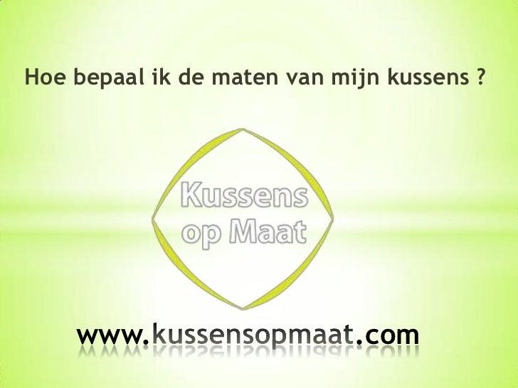 Hoe bepaal ik de maten van mijn kussens ?<br />www.kussensopmaat.com<br />