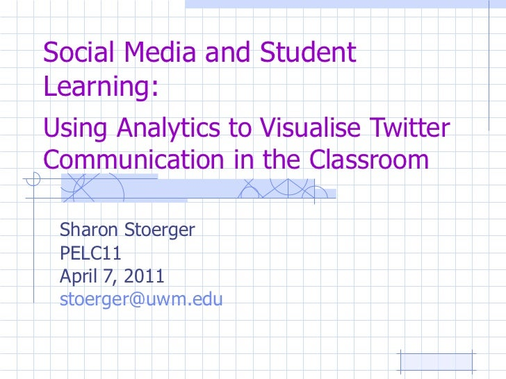 Social Media and Student Learning:  Using Analytics to Visualise Twitter Communication in the Classroom Sharon Stoerger PE...